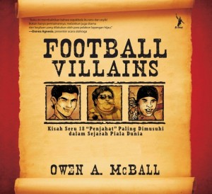 FOOTBALL VILLAINS by Owen A. McBall from Mizan Publika, PT in Autobiography & Biography category