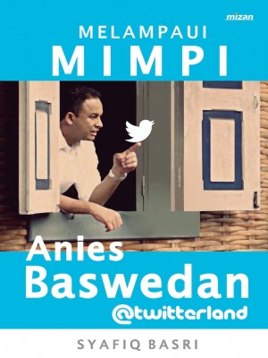 Melampaui Mimpi Bersama Anies Baswedan @Twitterland by Syafiq Basri Assegaff from Mizan Publika, PT in Motivation category