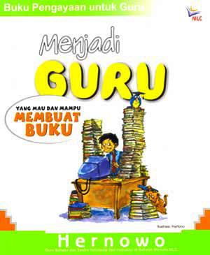 Seri Buku Pengayaan untuk Guru : Menjadi Guru Yang Mau dan Mampu Membuat Buku by Hernowo from Mizan Publika, PT in General Novel category