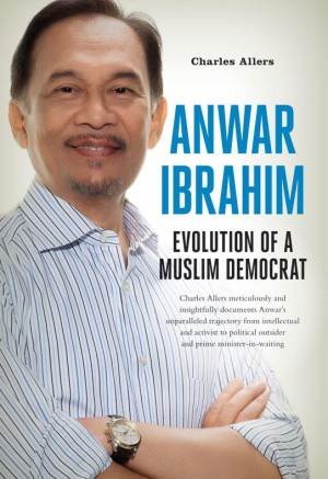 Anwar Ibrahim: Evolution of a Muslim Democrat by Charles Allers from Monsoon Books in Politics category