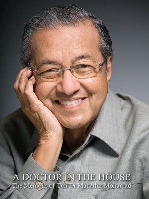 A Doctor in the House: The Memoirs of Tun Dr Mahathir Mohamad by Tun Dr Mahathir Mohamad from MPH Group Publishing Sdn Bhd in History category