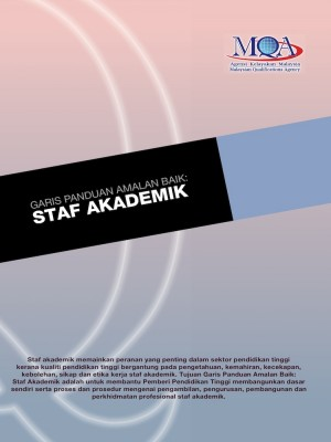 Garis Panduan Amalan Baik: Staf Akademik by Agensi Kelayakan Malaysia (Malaysian Qualifications Agency, MQA) from MALAYSIAN QUALIFICATIONS AGENCY in General Academics category