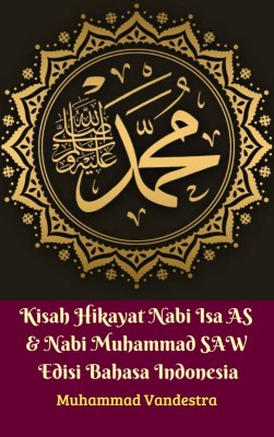 Kisah Hikayat Nabi Isa AS & Nabi Muhammad SAW Edisi Bahasa Indonesia by Muhammad Vandestra from M Takia in Christianity category
