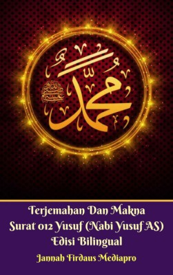 Terjemahan Dan Makna Surat 012 Yusuf (Nabi Yusuf AS) Edisi Bilingual by Jannah Firdaus Mediapro from M Takia in Islam category