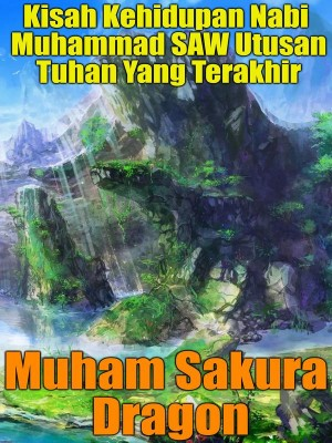 Kisah Kehidupan Nabi Muhammad SAW Utusan Tuhan Yang Terakhir by Muham Sakura Dragon from Muham Sakura Dragon SPC in Islam category