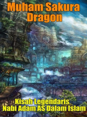 Kisah Legendaris Nabi Adam AS Dalam Islam by Muham Sakura Dragon from Muham Sakura Dragon SPC in Islam category