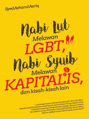 Nabi Lut Melawan Lgbt, Nabi Syuib Melawan Kapitalis, Dan Kisah-Kisah Lain by Syed Azharul Asriq from Must Read Sdn Bhd in Motivation category
