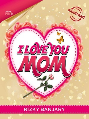 I LOVE YOU MOM by RIZKY BANJARY from Must Read Sdn Bhd in General Novel category