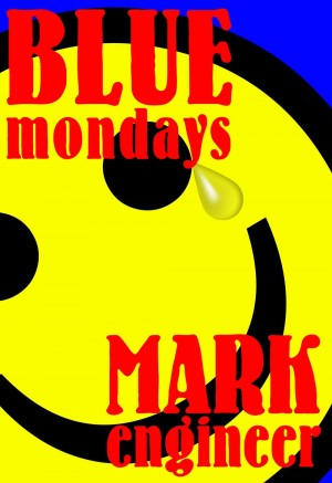 Blue Mondays by Mark Engineer from m-y books ltd in General Novel category