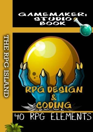 RPG Design & Coding - GameMaker: Studio Book