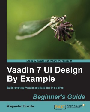 Vaadin 7 UI Design By Example: Beginners Guide by Alejandro Duarte from Packt Publishing in Engineering & IT category