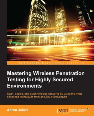 Mastering Wireless Penetration Testing for Highly Secured Environments by Aaron Johns from Packt Publishing in Engineering & IT category