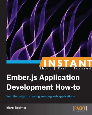 Instant Ember.js Application Development How-to by Marc Bodmer from Packt Publishing in Engineering & IT category