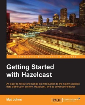 Getting Started with Hazelcast by Mat Johns from Packt Publishing in Engineering & IT category