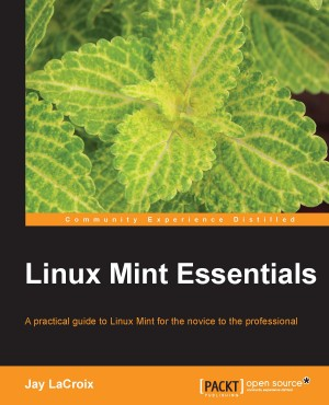 Linux Mint Essentials by Jay LaCroix from Packt Publishing in Engineering & IT category