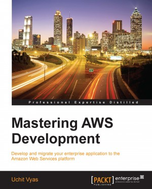 Mastering AWS Development by Uchit Vyas from Packt Publishing in Engineering & IT category