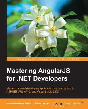 Mastering AngularJS for .NET Developers by Golrokh Mirzaei from Packt Publishing in Engineering & IT category