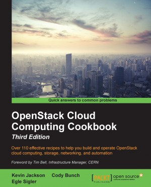 OpenStack Cloud Computing Cookbook - Third Edition by Egle  Sigler from Packt Publishing in Engineering & IT category