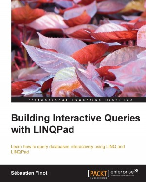 Building Interactive Queries with LINQPad by Sebastien Finot from Packt Publishing in Engineering & IT category