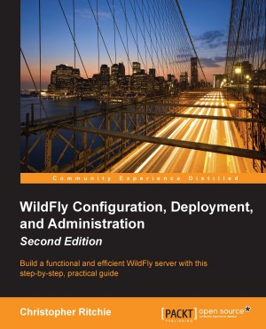 WildFly Configuration, Deployment, and Administration - Second Edition by Christopher Ritchie from Packt Publishing in Engineering & IT category