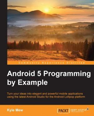 Android 5 Programming by Example by Kyle Mew from Packt Publishing in Engineering & IT category