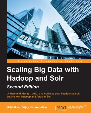 Scaling Big Data with Hadoop and Solr - Second Edition by Hrishikesh Vijay Karambelkar from Packt Publishing in Engineering & IT category