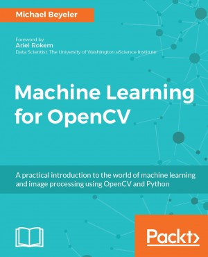 Machine Learning for OpenCV by Michael Beyeler from Packt Publishing in Engineering & IT category