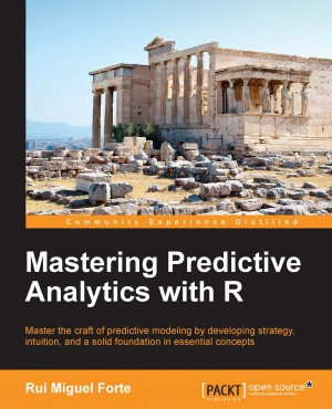 Mastering Predictive Analytics with R by Rui Miguel Forte from Packt Publishing in Engineering & IT category