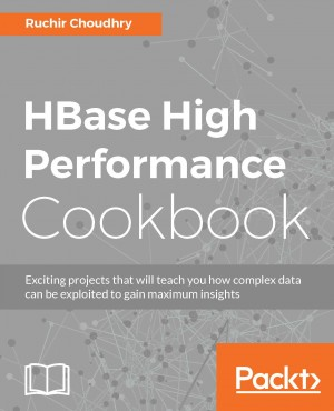 HBase High Performance Cookbook | Ruchir Choudhry | Packt Publishing