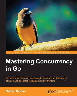 Mastering Concurrency in Go by Nathan Kozyra from Packt Publishing in Engineering & IT category