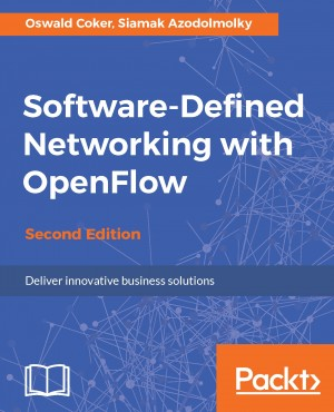 Software-Defined Networking with OpenFlow - Second Edition by Siamak Azodolmolky from Packt Publishing in Engineering & IT category