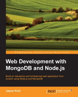 Web Development with MongoDB and Node.js by Jason Krol from Packt Publishing in Engineering & IT category