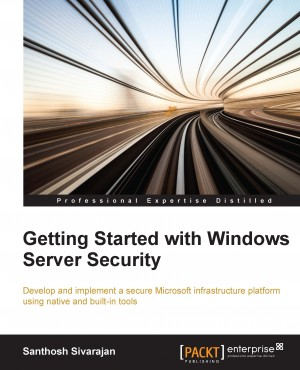 Getting Started with Windows Server Security by Santhosh Sivarajan from Packt Publishing in Engineering & IT category