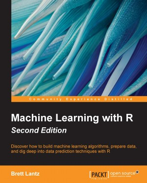 Machine Learning with R - Second Edition by Brett Lantz from Packt Publishing in Engineering & IT category