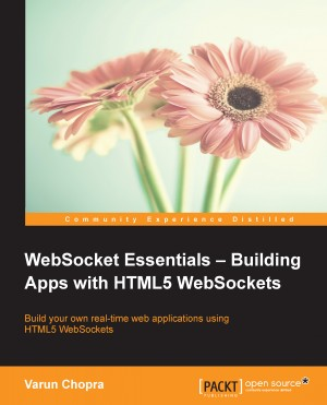WebSocket Essentials – Building Apps with HTML5 WebSockets by Varun Chopra from Packt Publishing in Engineering & IT category