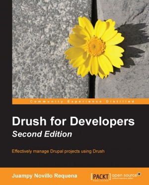 Drush for Developers - Second Edition by Juampy Novillo Requena from Packt Publishing in Engineering & IT category