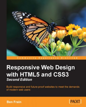 Responsive Web Design with HTML5 and CSS3 - Second Edition by Ben Frain from Packt Publishing in Engineering & IT category