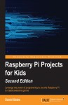 Raspberry Pi Projects for Kids - Second Edition by Daniel Bates from  in  category