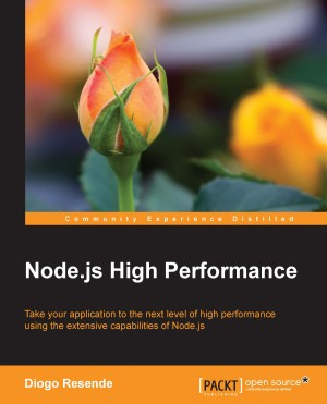 Node.js High Performance by Diogo Resende from Packt Publishing in Engineering & IT category