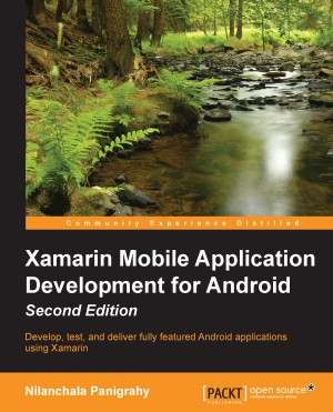 Xamarin Mobile Application Development for Android - Second Edition by Nilanchala Panigrahy from Packt Publishing in Engineering & IT category