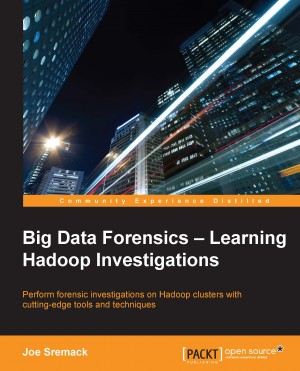 Big Data Forensics – Learning Hadoop Investigations by Joe Sremack from Packt Publishing in Engineering & IT category