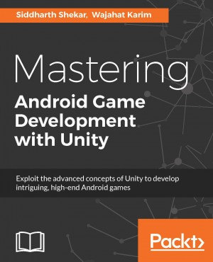 Mastering Android Game Development with Unity by Wajahat Karim from Packt Publishing in Engineering & IT category