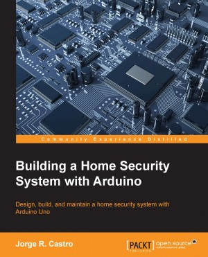 Building a Home Security System with Arduino by Jorge R. Castro from Packt Publishing in Engineering & IT category