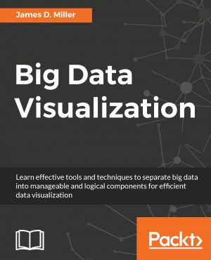Big Data Visualization by James D Miller from Packt Publishing in Engineering & IT category