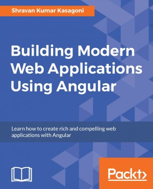 Building Modern Web Applications Using Angular by Shravan Kumar Kasagoni from Packt Publishing in Engineering & IT category