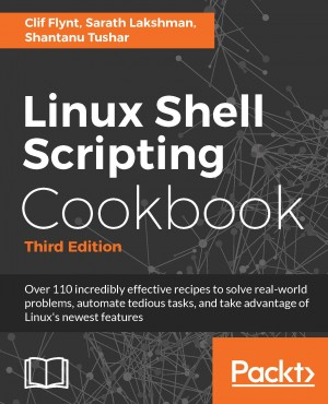 Linux Shell Scripting Cookbook - Third Edition by Shantanu Tushar from Packt Publishing in Engineering & IT category