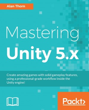 Mastering Unity 5 x | Alan Thorn | Packt Publishing