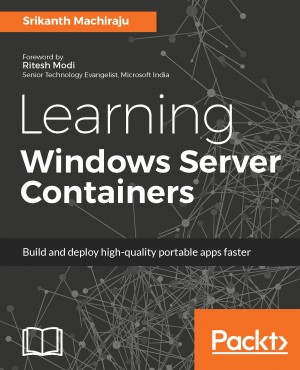 Learning Windows Server Containers by Srikanth Machiraju from Packt Publishing in Engineering & IT category