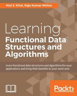 Learning Functional Data Structures and Algorithms by Raju Kumar Mishra from Packt Publishing in Engineering & IT category