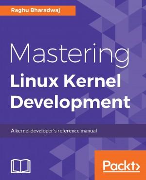 Mastering Linux Kernel Development | Raghu Bharadwaj | Packt
